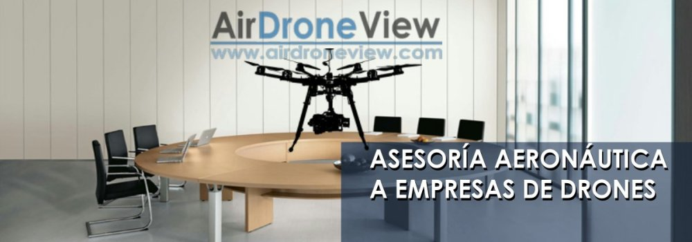 air drone view asesoria aeronautica drones empresa rpas www.airdroneview.com documentacion drones españa aesa legislacion rpas drones fomento manual operaciones mantenimiento