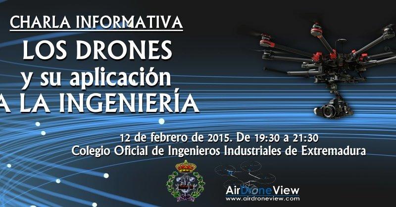 Charla Informativa: Los Drones y su aplicación en laIngeniería