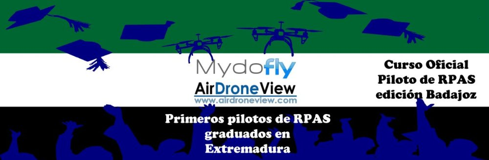primera promocion piloto rpas drones air drone view www.airdroneview.com mydofly extremadura badajoz caceres operador drones formacion curso gobex feval