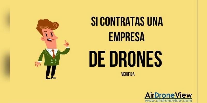 Si contratas un servicio de drone,verifica…