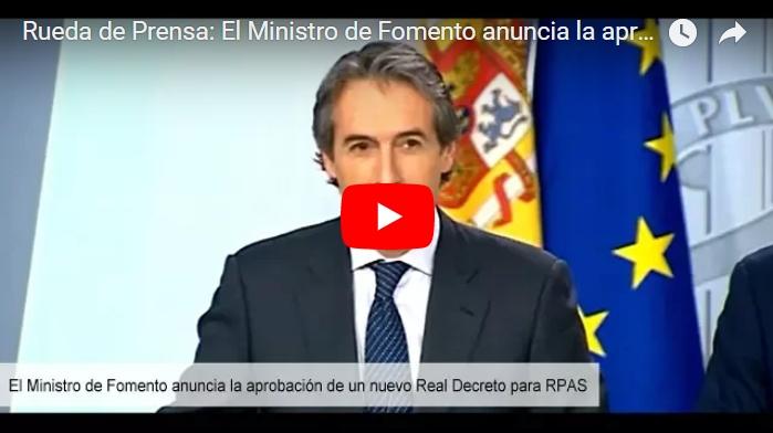 Vídeo: Rueda de Prensa: El Ministro de Fomento anuncia la aprobación de un nuevo Real Decreto paraRPAS